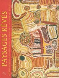 Paysages rêvés : artistes aborigènes contemporains de Balgo Hills (Australie occidentale) : Musée d'arts africains, océaniens, amérindiens ; Galeries Gaston Defferre-Centre de la Vieille Charité Marseille-France, 5 juin-3 octobre 2004