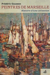 Peintres de Marseille : Histoire d'une collection