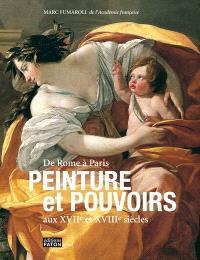 Peinture et pouvoirs aux XVIIe et XVIIIe siècles : de Rome à Paris