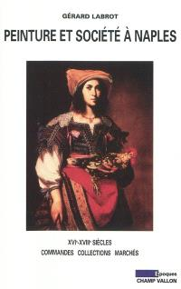 Peinture et société à Naples : XVIe-XVIIIe siècle, commandes, collections, marchés