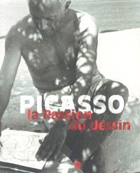 Picasso : la passion du dessin : exposition à Paris, Musée Picasso, 27 septembre 2005-9 janvier 2006 et à Barcelone, Museu Picasso, 8 février-8 mai 2006