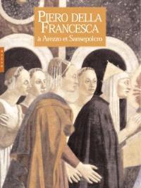 Piero della Francesca : l'art à Arezzo et à Sansepolcro