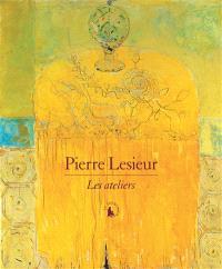 Pierre Lesieur : les ateliers