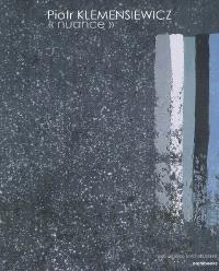 Piotr Klemensiewicz, nuance : exposition du 31 mars au 25 juin 2007, Aix-en-Provence, Pavillon de Vendôme en collaboration avec Carole Campbell, Musée des tapisseries