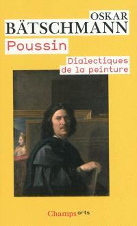 Poussin : dialectiques de la peinture