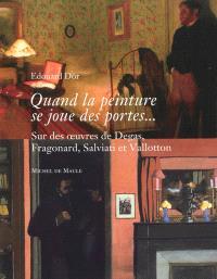 Quand la peinture se joue des portes... : sur des oeuvres de Degas, Fragonard, Salviati et Vallotton
