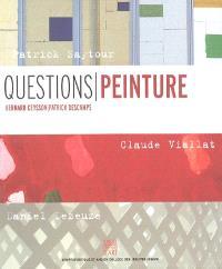 Questions-peinture : Daniel Dezeuze, Patrick Saytour, Claude Viallat