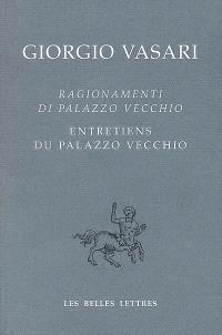 Ragionamenti di Palazzo Vecchio = Entretiens du Palazzo Vecchio : édition bilingue