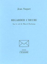 Regarder l'heure : sur le ciel de Marcel Duchamp