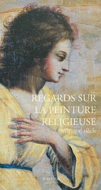 Regards sur la peinture religieuse, XVIIe-XIXe siècle