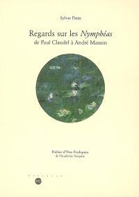 Regards sur les Nymphéas : de Paul Claudel à André Masson