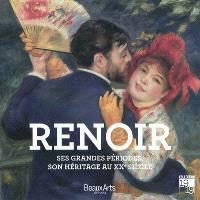 Renoir : ses grandes périodes, son héritage au XXe siècle