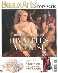 Rivalités à Venise : Titien, Tintoret, Véronèse : 1540-1600 : l'âge d'or de la Cité des doges