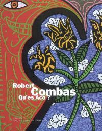 Robert Combas : qu'es aco ? : exposition, 4 juillet-2 novembre 2008
