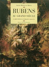 Rubens au Grand Siècle : sa réception en France, 1640-1715
