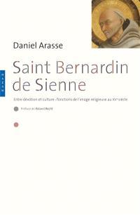 Saint Bernardin de Sienne : entre dévotion et culture : fonctions de l'image religieuse au XVe siècle