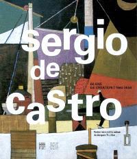 Sergio De Castro : 60 ans de création, 1944-2004