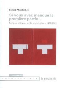 Si vous avez manqué la première partie... : fortune critique, écrits et entretiens, 1982-2007