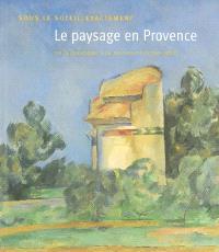 Sous le soleil exactement, le paysage en Provence : du classicisme à la modernité (1750-1920) : expositions, Marseille, Musée des beaux-arts, 18 mai-21 août 2005 ; Montréal, Musée des beaux-arts, 22 septembre 2005-8 janvier 2006