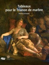Tableaux pour le Trianon de marbre : 1688-1714