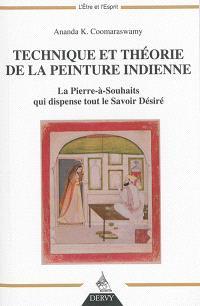 Technique et théorie de la peinture indienne : la Pierre-à-Souhaits qui dispense tout le savoir désiré : suivi de deux hymnes vêdantiques appartenant au Siddhântamukâvali