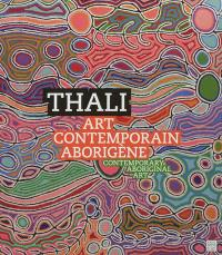 Thali : art contemporain aborigène = Thali : contemporary aboriginal art