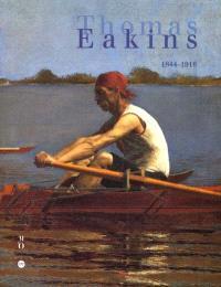 Thomas Eakins : 1844-1916, un réaliste américain : exposition, Philadelphie, Philadelphia museum of art, 4 oct. 2001-6 janv. 2002, Paris, Musée d'Orsay, 5 févr.-12 mai 2002, New York, the Metropolitan museum of art, 18 juin-15 sept. 2002