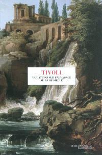 Tivoli, variations sur un paysage du XVIIIe siècle : exposition, Paris, Musée Cognacq-Jay, 18 novembre 2010-20 février 2011