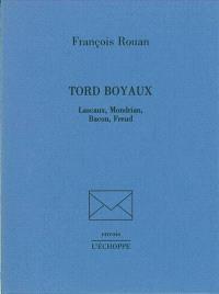 Tord boyaux : Lascaux, Mondrian, Bacon, Freud