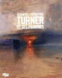 Turner et ses peintres : album de l'exposition