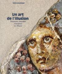Un art de l'illusion : peintures murales romaines en Alsace : exposition, Strasbourg, Musée archéologique, du 20 avril 2012 au 31 août 2013