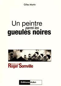 Un peintre parmi les gueules noires : entretien avec Roger Somville