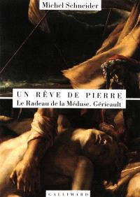 Un rêve de pierre : Le radeau de la Méduse, Géricault