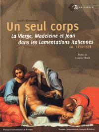 Un seul corps : la Vierge, Madeleine et Jean dans les Lamentations italiennes : ca 1272-1578