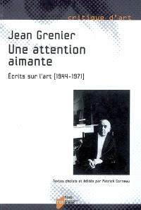 Une attention aimante : écrits sur l'art (1944-1971)