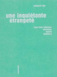 Une inquiétante étrangeté : sur trois tableaux Véronèse, Manet, Matisse