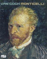 Van Gogh-Monticelli : exposition, Marseille, Centre de la Vieille Charité, 16 septembre 2008-11 janvier 2009