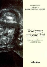Velazquez aujourd'hui : actes du colloque scientifique international (400e anniversaire de la naissance de l'artiste) : Université de Cergy-Pontoise, Centre de recherches civilisations et identités culturelles comparées, 9-11 décembre 1999