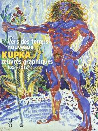 Vers des temps nouveaux : Kupka, oeuvres graphiques (1894-1912) : exposition, Paris, Musée d'Orsay, 25 juin-6 oct. 2002