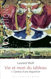 Vie et mort du tableau (1273-1973). Volume 1, Genèse d'une disparition