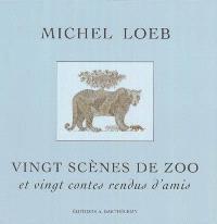 Vingt scènes de zoo : et vingt contes rendus d'amis