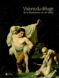 Visions du déluge : de la Renaissance au XIXe siècle : exposition, Dijon, Musée Magnin, 11 oct. 2006-10 janv. 2007 ; Lausanne, Musée cantonal des beaux-arts, 2 févr. 2007-29 avril 2007