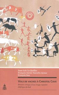 Vols de vaches à Christol Cave : histoire critique d'une image rupestre d'Afrique du Sud
