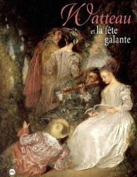 Watteau et la fête galante : exposition, Musée des beaux-arts de Valenciennes, 5 mars-14 juin 2004