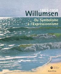 Willumsen, 1863-1958, un artiste danois : du symbolisme à l'expressionnisme : exposition au Musée d'Orsay, Paris, 27 juin-17 septembre 2006