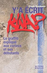Y'a écrit kwa ? : le graffiti expliqué aux curieux et aux débutants