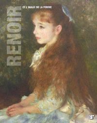 Renoir et l'image de la femme : Gustave Courbet, Edouard Manet, Edgar Degas, James Tissot, Claude Monet, Frédéric Bazille, Berthe Morisot, Giuseppe de Nittis, Gustave Caillebotte, Aristide Maillol