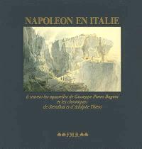 Napoléon en Italie : à travers les aquarelles de Giuseppe Pietro Bagetti et les chroniques de Stendhal et d'Adolphe Thiers