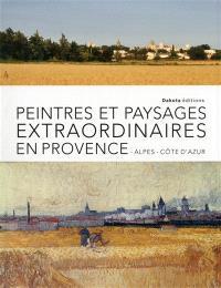 Peintres et paysages extraordinaires en Provence-Alpes-Côte-d'Azur