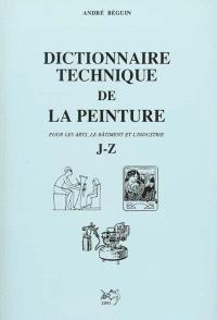 Dictionnaire technique de la peinture : pour les arts, le bâtiment et l'industrie. Volume 2, J-Z